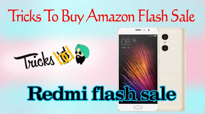 Tricks To Buy Redmi Mobiles In Amazon Flash Sale